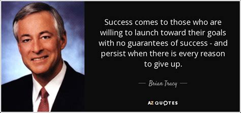 Brian Tracy quote: Success comes to those who are willing