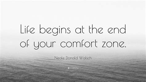 """Neale Donald Walsch Quote: """"Life begins at the end of your"""